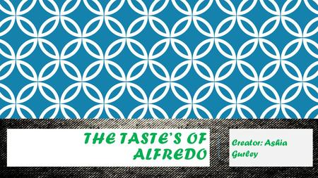 THE TASTE'S OF ALFREDO Creator: Ashia Gurley. ALFREDO AT ITS BEST! There are many different ways & styles to cook alfredo but its all based on what you.