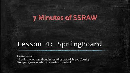Lesson 4: SpringBoard Lesson Goals: *Look through and understand textbook layout/design *Acquire/use academic words in context.