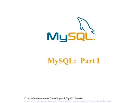 Most information comes from Chapter 3, MySQL Tutorial:  1 MySQL: Part.