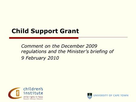 Comment on the December 2009 regulations and the Minister's briefing of 9 February 2010 Child Support Grant.