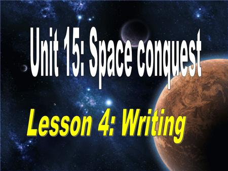 Unit 15: Space conquest Lesson 4: Writing.