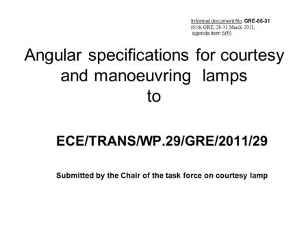 Angular specifications for courtesy and manoeuvring lamps to ECE/TRANS/WP.29/GRE/2011/29 Submitted by the Chair of the task force on courtesy lamp Informal.