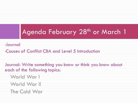 Journal Causes of Conflict CBA and Level 5 Introduction Journal: Write something you know or think you know about each of the following topics: World War.