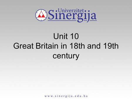 Unit 10 Great Britain in 18th and 19th century. Contents The 18th century –The political world –Life in town and country –The years of revolution The.
