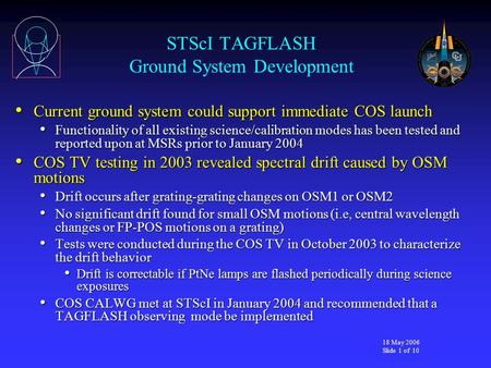 18 May 2006 Slide 1 of 10 STScI TAGFLASH Ground System Development Current ground system could support immediate COS launch Current ground system could.
