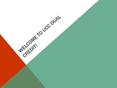WELCOME TO UCC DUAL CREDIT!. IMPORTANT REMINDERS FOR STUDENTS This is a college course. -Your grade will show up on your permanent college transcript.