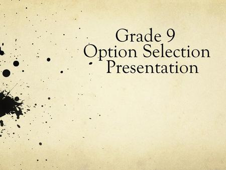 Grade 9 Option Selection Presentation. On line course selection opens: February 8 th, 2012 On line course selection closes: February 21 st, 2012 Students.