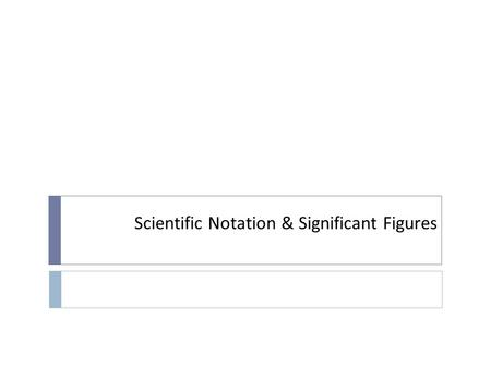 Scientific Notation & Significant Figures Scientific Notation  Scientific Notation (also called Standard Form) is a special way of writing numbers that.