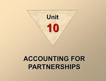 ACCOUNTING FOR PARTNERSHIPS Unit 10. ADMISSION OF A PARTNER The admission of a new partner results in the legal dissolution of the existing partnership.