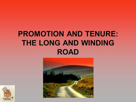 "PROMOTION AND TENURE: THE LONG AND WINDING ROAD. WHAT ARE THE RANKS? WHAT DO THEY MEAN? ASSISTANT PROFESSOR ASSOCIATE PROFESSOR PROFESSOR –NOT THE ""PHILOSOPAUSE"""