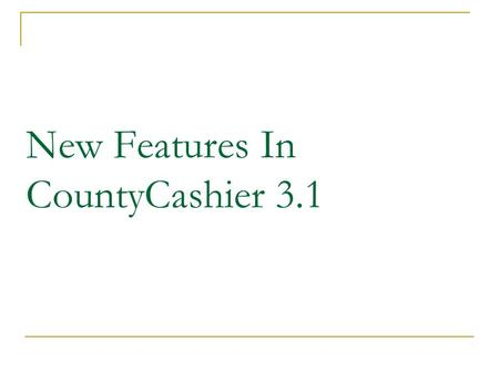 New Features In CountyCashier 3.1. CountyCashier 3.1 Fictitious Business Name subsystem New Marriage subsystem available as an optional Add On NEW.