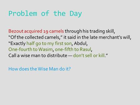 "Problem of the Day Bezout acquired 19 camels through his trading skill, ""Of the collected camels,"" it said in the late merchant's will, ""Exactly half go."
