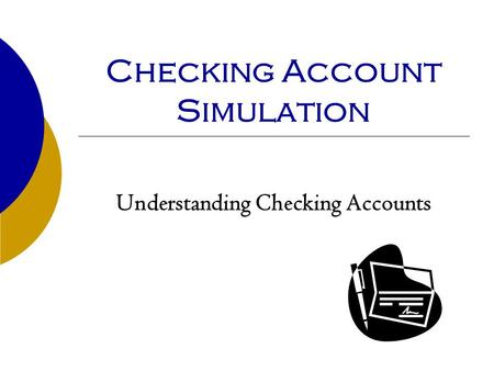 Checking Account Simulation Understanding Checking Accounts.