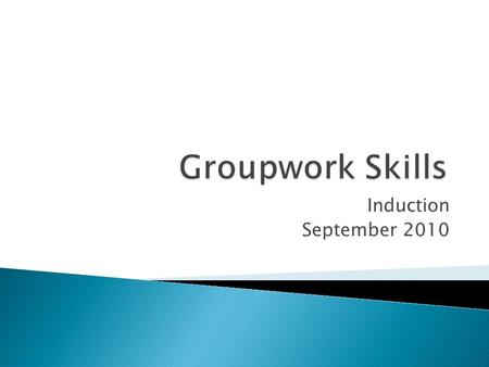 Induction September 2010.  Theoretical approaches to group work  Discuss the importance of group work at PG level  Gain an understanding of group processes.