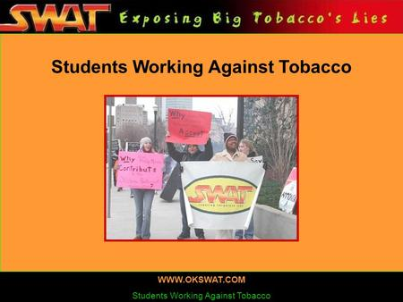 Students Working Against Tobacco WWW.OKSWAT.COM Students Working Against Tobacco.
