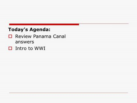 Today's Agenda:  Review Panama Canal answers  Intro to WWI.