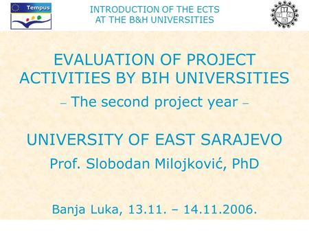 INTRODUCTION OF THE ECTS AT THE B&H UNIVERSITIES EVALUATION OF PROJECT ACTIVITIES BY BIH UNIVERSITIES  The second project year  UNIVERSITY OF EAST SARAJEVO.