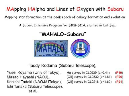 "Mapping star formation at the peak epoch of galaxy formation and evolution ""MAHALO-Subaru"" MApping HAlpha and Lines of Oxygen with Subaru Taddy Kodama."
