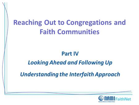 Reaching Out to Congregations and Faith Communities Part IV Looking Ahead and Following Up Understanding the Interfaith Approach.