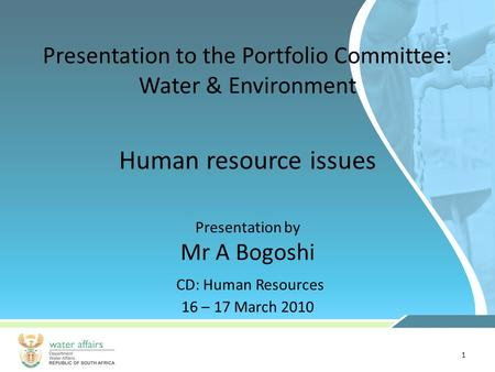 1 Presentation to the Portfolio Committee: Water & Environment Presentation by Mr A Bogoshi CD: Human Resources 16 – 17 March 2010 Human resource issues.