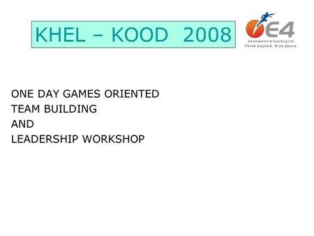 ONE DAY GAMES ORIENTED TEAM BUILDING AND LEADERSHIP WORKSHOP KHEL – KOOD 2008.