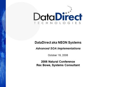 DataDirect aka NEON Systems Advanced SOA Implementations October 19, 2006 2006 Natural Conference Rex Bowe, Systems Consultant.