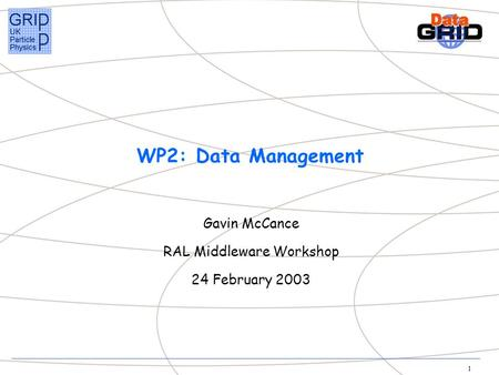 1 WP2: Data Management Gavin McCance RAL Middleware Workshop 24 February 2003.