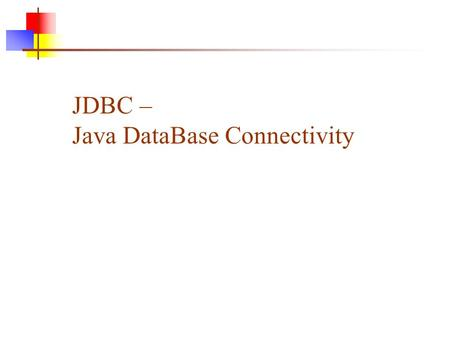 JDBC – Java DataBase Connectivity. JDBC API Overview JDBC is Java API that allows the Java programmers to access database management system from Java.