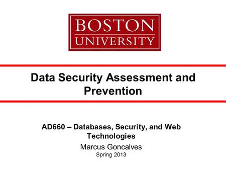 Data Security Assessment and Prevention AD660 – Databases, Security, and Web Technologies Marcus Goncalves Spring 2013.