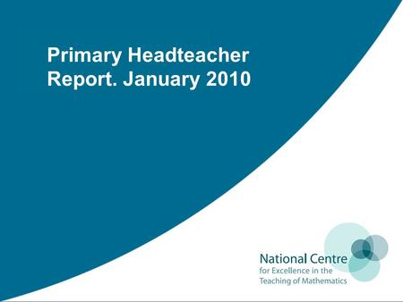 Primary Headteacher Report. January 2010. Methodology 8 Primary Schools both rural and urban Ranged from Ofsted 'Outstanding' to one just out of 'special.