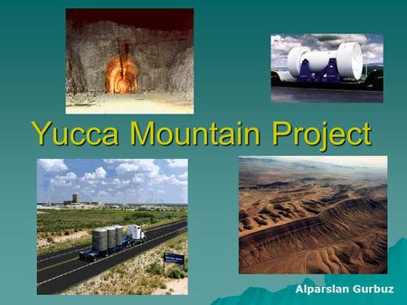 Yucca Mountain Project Alparslan Gurbuz. Types of Waste To Be Stored  SNF - spent nuclear fuel from nuclear reactors that hasn't been reprocessed  HLW.