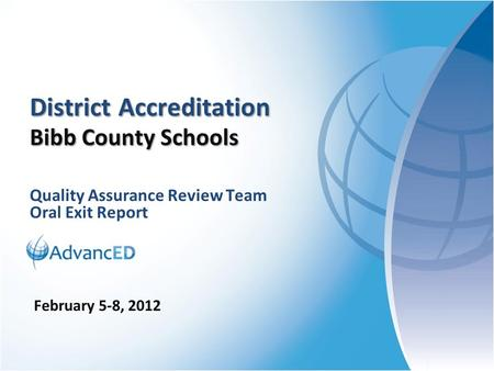 Quality Assurance Review Team Oral Exit Report District Accreditation Bibb County Schools February 5-8, 2012.