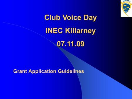Grant Application Guidelines Club Voice Day INEC Killarney 07.11.09.