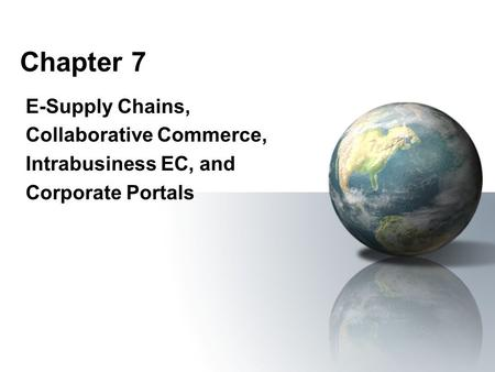 Chapter 7 E-Supply Chains, Collaborative Commerce, Intrabusiness EC, and Corporate Portals.