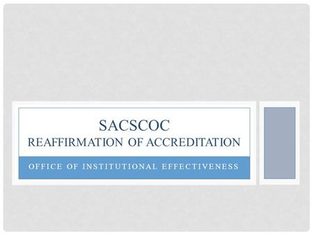 OFFICE OF INSTITUTIONAL EFFECTIVENESS SACSCOC REAFFIRMATION OF ACCREDITATION.