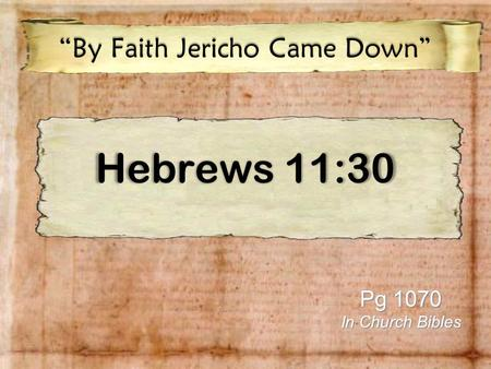 "Hebrews 11:30 ""By Faith Jericho Came Down"" Pg 1070 In Church Bibles."