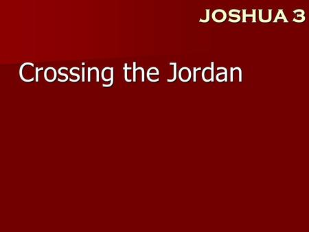 "JOSHUA 3 Crossing the Jordan. JOSHUA 3 1 ""Then Joshua rose early in the morning; and he and all the sons of Israel set out from Shittim and came to the."