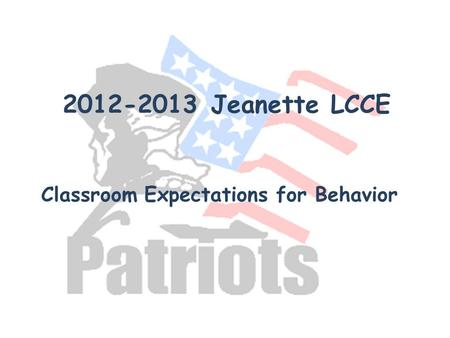 2012-2013 Jeanette LCCE Classroom Expectations for Behavior.
