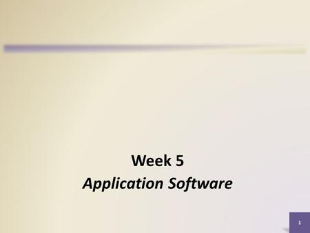 1 Week 5 Application Software. Objectives Overview Identify the four categories of application software Describe characteristics of a user interface Identify.
