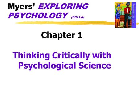 Myers' EXPLORING PSYCHOLOGY (6th Ed) Chapter 1 Thinking Critically with Psychological Science.
