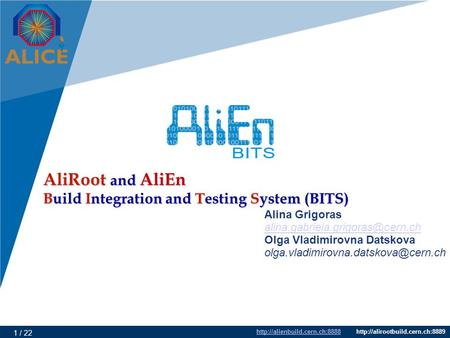 1 / 22 AliRoot and AliEn Build Integration and Testing System.
