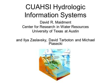 CUAHSI Hydrologic Information Systems David R. Maidment Center for Research in Water Resources University of Texas at Austin and Ilya Zaslavsky, David.