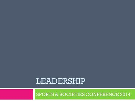 LEADERSHIP SPORTS & SOCIETIES CONFERENCE 2014. GREAT LEADERS YOU KNOW  With the person next to you, name some people you would call a leader.  What.