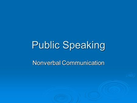 Public Speaking Nonverbal Communication. Vocabulary  Nonverbal Message- Facial expressions or body language used to convey messages  Body language-