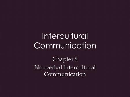 Intercultural Communication Chapter 8 Nonverbal Intercultural Communication.