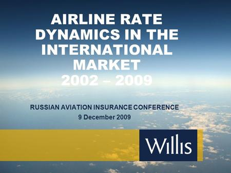 RUSSIAN AVIATION INSURANCE CONFERENCE 9 December 2009 AIRLINE RATE DYNAMICS IN THE INTERNATIONAL MARKET 2002 – 2009.