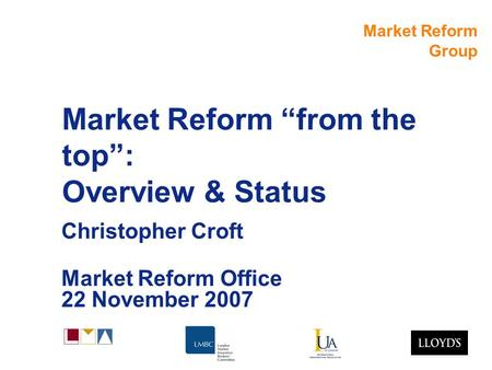 "Market Reform Group Market Reform ""from the top"": Overview & Status Christopher Croft Market Reform Office 22 November 2007."