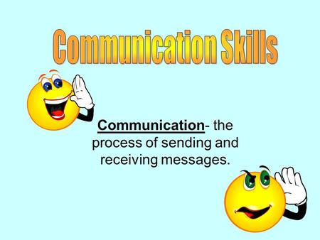 Communication- the process of sending and receiving messages.