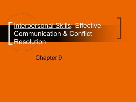 Interpersonal Skills: Effective Communication & Conflict Resolution Chapter 9.