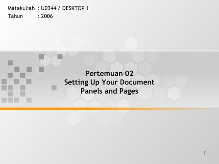 1 Pertemuan 02 Setting Up Your Document Panels and Pages Matakuliah: U0344 / DESKTOP 1 Tahun: 2006.